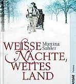 Weisse Nächte, weites Land von Martina Sahler