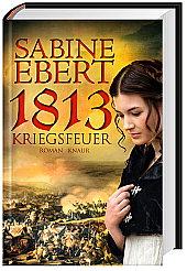 1813 Kriegsfeuer von Sabine Ebert